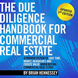 The Due Diligence Handbook for Commercial Real Estate: A Proven System to Save Time, Money, Headaches and Create Value When Buying Commercial Real Estate                   By:                                                                                                                                 Brian Hennessey                               Narrated by:                                                                                                                                 Troy W. Hudson                      Length: 2 hrs and 53 mins     31 ratings     Overall 4.6