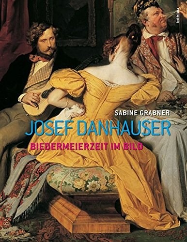 Josef Danhauser: Biedermeierzeit im Bild (Belvedere Werkverzeichnisse, Band 1)