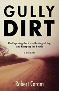 Gully Dirt: On Exposing the Klan, Raising a Hog, and Escaping the South