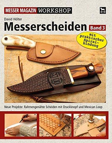 Messerscheiden Band 3: Neue Projekte: Rahmengenähte Scheiden mit Druckknopf und Mexican Loop (Messer Magazin Workshop)