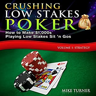 Crushing Low Stakes Poker: How to Make $1,000s Playing Low Stakes Sit 'n Gos, Volume 1: Strategy cover art