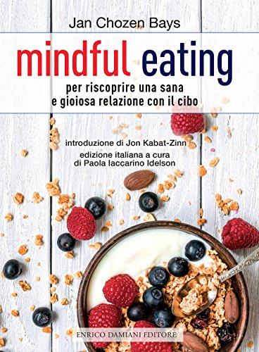 Mindful eating. Per riscoprire una sana e gioiosa relazione con il cibo (La pietra filosofale)