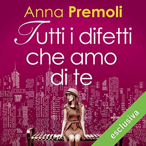 Tutti i difetti che amo di te | Anna Premoli