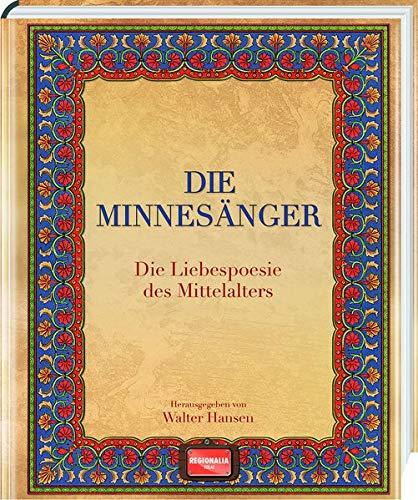 Die Minnesänger: Die Liebespoesie des Mittelalters