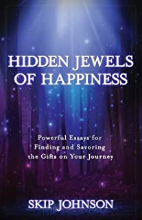 Hidden Jewels of Happiness: Powerful Essays for Finding and Savoring the Gifts on Your Journey