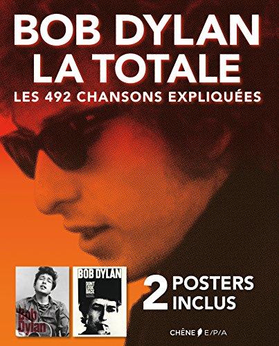 BOB DYLAN LA TOTALE - 2 posters inclus: Les 492 chansons expliquées