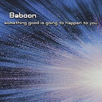 Something Good is Going to Happen to You