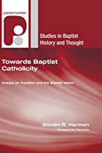 Towards Baptist Catholicity: Essays on Tradition and the Baptist Vision (Studies in Baptist History and Thought)