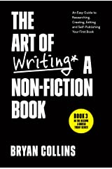 The Art of Writing a Non-Fiction Book: An Easy Guide to Researching, Creating, Editing, and Self-Publishing Your First Book (Become a Writer Today 3) Kindle Edition