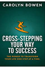 Cross-Stepping Your Way To Success - The Power to Transform Your Life One Step at a Time!: Premium Hardcover Edition Hardcover