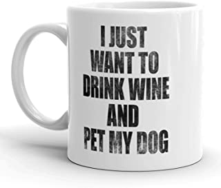 I Just Want To Drink Wine And Pet My Dog Mug Funny Puppy Coffee Cup - 11oz