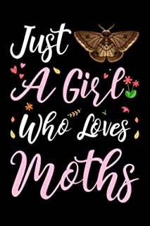 Just A Girl Who Loves Moths: Cute Moths Lovers Gift For Girls, Lined Notebook, 120 Blank Pages, Journal, 6x9 Inches, Matte...