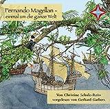 Fernando Magellan: einmal um die ganze Welt, vollständige Lesung, gelesen von Gerhard Garbers, 1 CD, ca. 52 Min. (Kinder entdecken berühmte Leute)