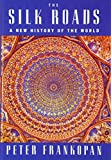 The Silk Roads - A New History of the World. - Knopf - 16/02/2016