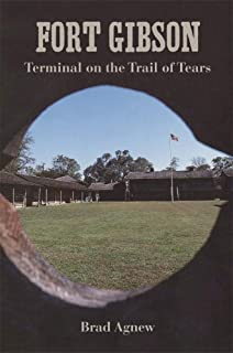 Fort Gibson: Terminal on the Trail of Tears
