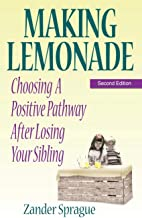 Making Lemonade: Choosing A Positive Pathway After Losing Your Sibling