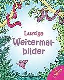 Lustige Weitermalbilder: Kinder-Malbuch: Lieblingsbilder zum Weitermalen und Ausmalen ab 3 Jahren - Alexandra Dannenmann