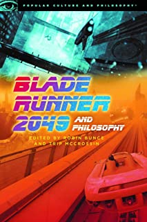 Blade Runner 2049 and Philosophy: This Breaks the World (Popular Culture and Philosophy)