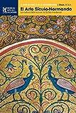 El Arte Sículo-Normando: La cultura islámica en la Sicilia medieval (El arte islámico en el Mediterráneo) (Spanish Edition)