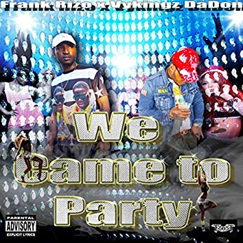 We Came to Party (feat. Vykingz DaDon)