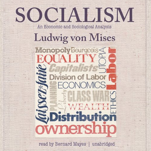 Socialism     An Economic and Sociological Analysis              By:                                                                                                                                 Ludwig von Mises                               Narrated by:                                                                                                                                 Bernard Mayes                      Length: 24 hrs and 7 mins     138 ratings     Overall 4.6