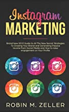 Instagram Marketing: Brand New 2019 Guide to All The New Secret Strategies To Growing Your Brand and Generating Passive Income from Social Media and How to raise engagement on Your Profile