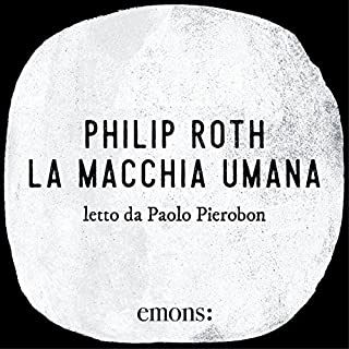 La macchia umana                   By:                                                                                                                                 Philip Roth                               Narrated by:                                                                                                                                 Paolo Pierobon                      Length: 15 hrs and 35 mins     Not rated yet     Overall 0.0