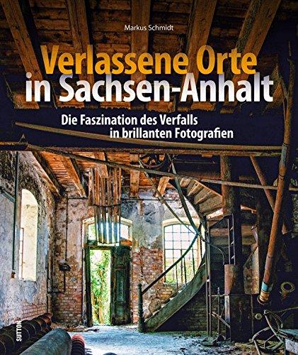 Verlassene Orte in Anhalt, faszinierende Fotografien verlassener Orte, die einen morbiden Charme versprühen, dem sich der Betrachter nicht entziehen ... in Szene gesetzt (Sutton Momentaufnahmen)