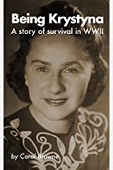 Being Krystyna: A story of survival in WW2 Kindle Edition
