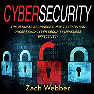 Cybersecurity: The Ultimate Beginners Guide to Learn and Understand Cybersecurity Measures Effectively                   By:                                                                                                                                 Zach Webber                               Narrated by:                                                                                                                                 William Bahl                      Length: 1 hr and 26 mins     17 ratings     Overall 3.8