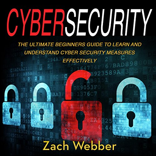 Cybersecurity: The Ultimate Beginners Guide to Learn and Understand Cybersecurity Measures Effectively audiobook cover art