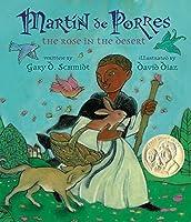 Martin de Porres: The Rose in the Desert (Pura Belpre Award Winner - Illustration) by Gary D. Schmidt(2012-06-26)