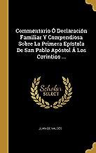 Commentario Ó Declaración Familiar Y Compendiosa Sobre La Primera Epístola De San Pablo Apóstol Á Los Corintios ... (Spanish Edition)
