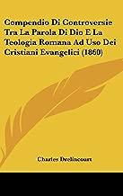 Compendio Di Controversie Tra La Parola Di Dio E La Teologia Romana Ad USO Dei Cristiani Evangelici (1860)
