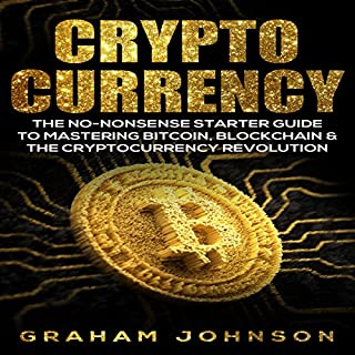 Cryptocurrency: The No-Nonsense Starter Guide to Mastering Bitcoin, Blockchain & The Cryptocurrency Revolution (Volume 1) audiobook cover art