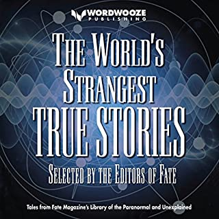 The World's Strangest True Stories: The FATE Magazine Library of the Paranormal and the Unexplained                   By:                                                                                                                                 The Editors of FATE,                                                                                        Jean Marie Stein - editor                               Narrated by:                                                                                                                                 Kaleb Cutsinger,                                                                                        Jean Marie Stein - editor                      Length: 6 hrs and 38 mins     48 ratings     Overall 3.6
