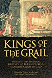 Kings of the Grail: Tracing the Historic Journey of the Holy Grail from Jerusalem to Spain (English Edition)