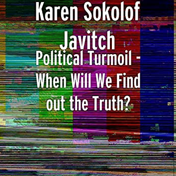 Political Turmoil (When Will We Find out the Truth?)