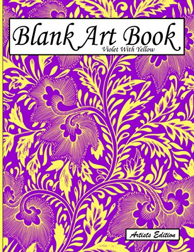 Blank Art Book: Sketchbook For Drawing, Artists Edition, Color Violet With Yellow, Floral Ornament Theme (Soft Cover, White Fat Paper, 100 Pages, ... Books For Adults With Drawing Paper A4)