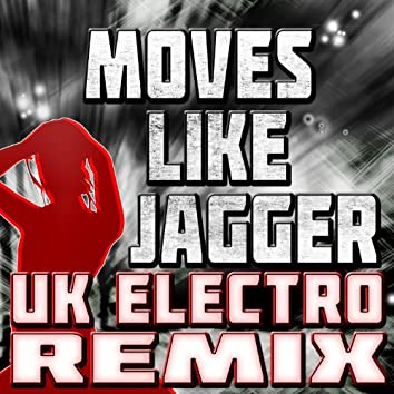 Moves Like Jagger (UK Electro Remix)