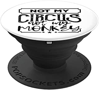 Not My Circus Not My Monkeys Funny Monkey Pun PopSockets Grip and Stand for Phones and Tablets