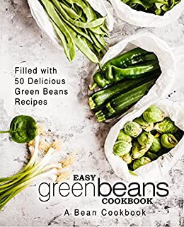 Easy Green Beans Cookbook: A Bean Cookbook; Filled with 50 Delicious Green Beans Recipes (2nd Edition) by [BookSumo Press]