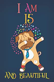 I Am 15 and Beautiful: A Happy Birthday 15 Years Old Dog Journal Notebook for Kids, Dabbing Pug Composition Sketchbook for...