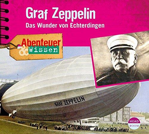 Abenteuer & Wissen: Graf Zeppelin. Das Wunder von Echterdingen