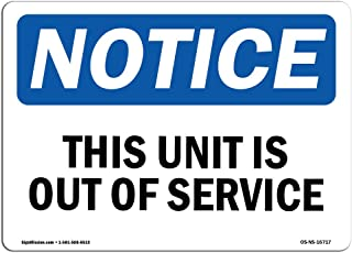 OSHA Notice Signs - Notice This Unit is Out of Service Sign   Extremely Durable Made in The USA Signs or Heavy Duty Vinyl Label Decal   Protect Your Construction Site, Warehouse & Business