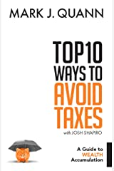 Top 10 Ways to Avoid Taxes: A Guide to Wealth Accumulation Kindle Edition
