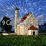 9 Call out to Jesus [Explicit]