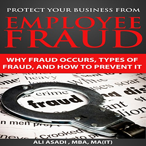 Protect Your Business from Employee Fraud                   By:                                                                                                                                 Ali Asadi                               Narrated by:                                                                                                                                 J. Bruce                      Length: 58 mins     5 ratings     Overall 3.6
