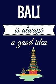 Bali is always a good idea: Tourist Souvenir Notebook Travelling Journal, Perfect Gift For Girls, Boys, Women and men