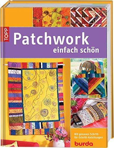Patchwork - einfach schön: Mit genauer Schritt-für-Schritt-Anleitung